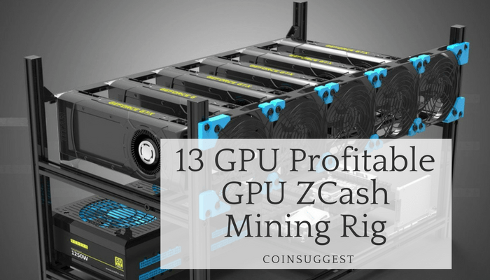 13 GPU Profitable ZCash Mining Rig - 2019 - Coin Suggest
